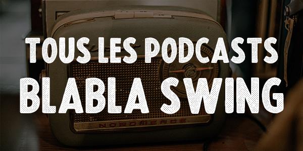 Tous les podcasts Blabla Swing